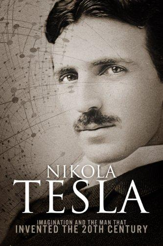 Nikola Tesla: Imagination and the Man That Invented the 20th Century Kindle Edition